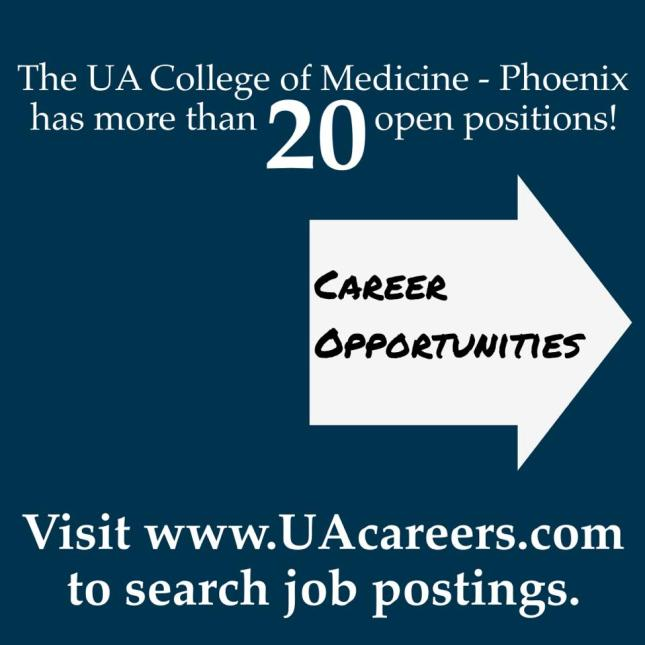 The UA College of Medicine Phoenix has 20 open positions. Click here to view all the job postings: http://www.UAcareers.com
